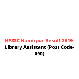 HPSSC Hamirpur Result 2019-Library Assistant (Post Code- 690)