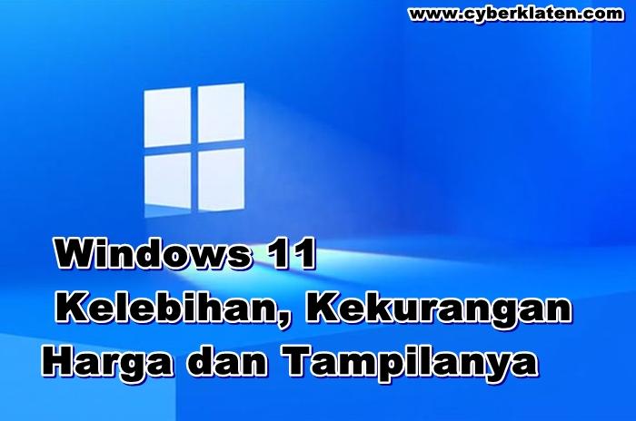 Windows 11 Kelebihan, Kekurangan, Harga dan Tampilanya