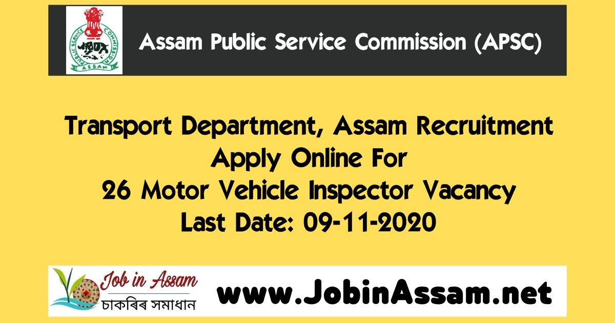Transport Department, Assam 2020 Recruitment : Apply Online For 26 Motor Vehicle Inspector Vacancy. Last Date: 09-11-2020