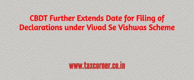 cbdt-further-extends-date-for-filing-of-declarations-under-vivad-se-vishwas-scheme