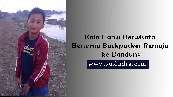Kala Harus Berwisata Bersama Backpacker Remaja ke Bandung