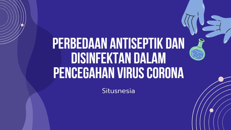 Perbedaan Antiseptik dan Disinfektan dalam Pencegahan COVID