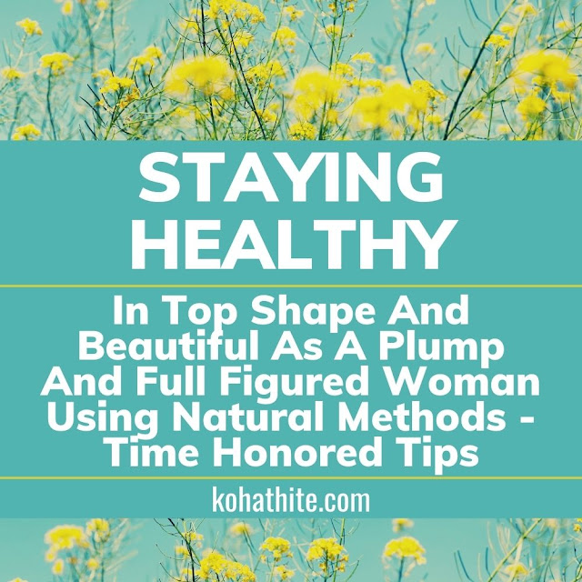 Staying Healthy, In Top Shape And Beautiful As A Plump And Full Figured Woman Using Natural Methods | Time Honored Tips