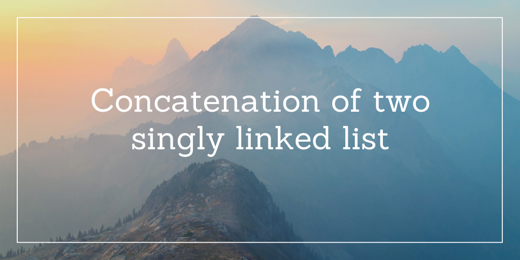 Concatenation of two singly linked list