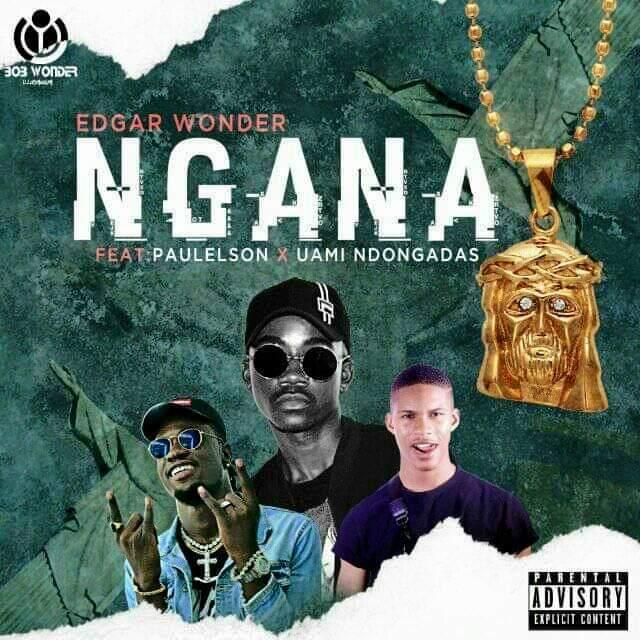 Edgar Wonder - Ngana (Feat. Paulelson & Uami Ndongadas)
