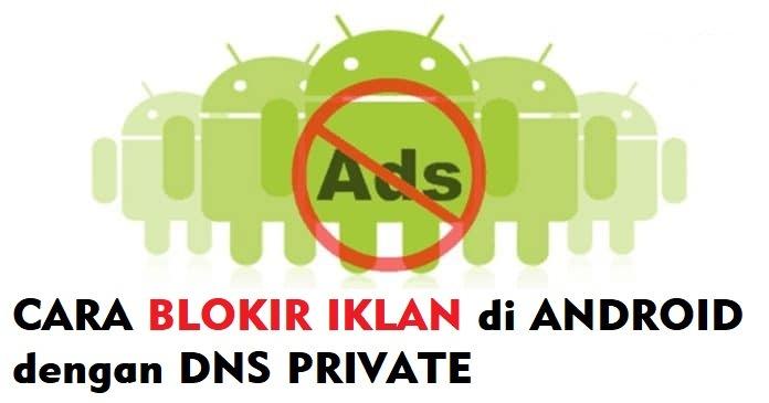 Cara Blokir Iklan Android Menggunakan DNS Pribadi