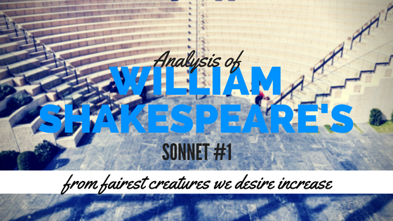 Sonnet #1 - from fairest creatures we desire increase - by William Shakespeare- Analysis