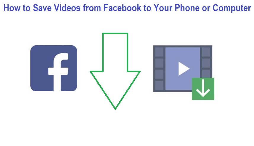 How to Save Videos from Facebook to Your Phone or Computer