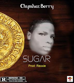 Chymhez Berry - Sugar (prod by Rexxie)