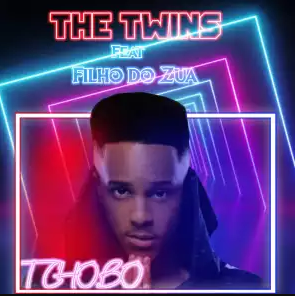 The Twins - Tchobo (Feat. Filho Do Zua) [Download]