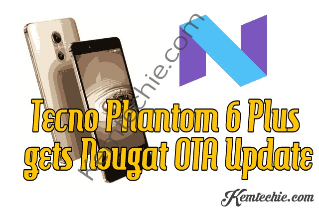 Update Tecno phantom 6 plus to Android 7 Nougat