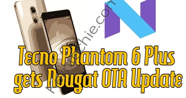 How to Update Tecno Phantom 6 Plus to Android 7 Nougat