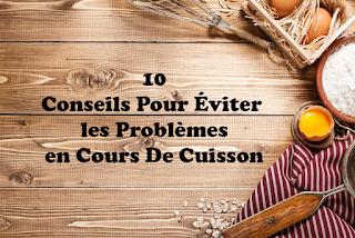 10 Conseils Pour Éviter les Problèmes en Cours De Cuisson