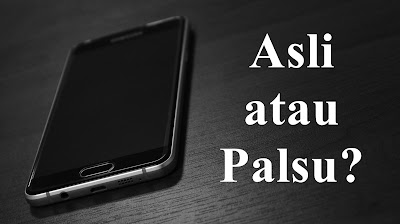 5 Cara Membedakan HP Android Asli dan Palsu / Replika