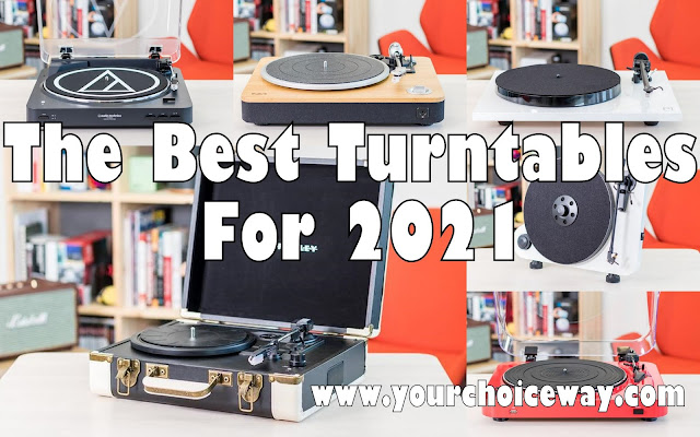 The Best Turntables For 2021 - Your Choice Way