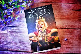 """Elżbieta Cherezińska - """"Wojenna Korona"""" Odrodzone Królestwo #4"""