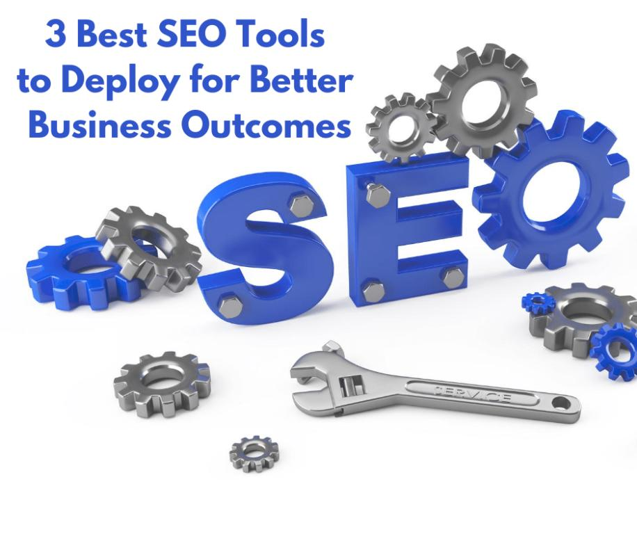 3 Best SEO Tools to Deploy for Better Business Outcomes