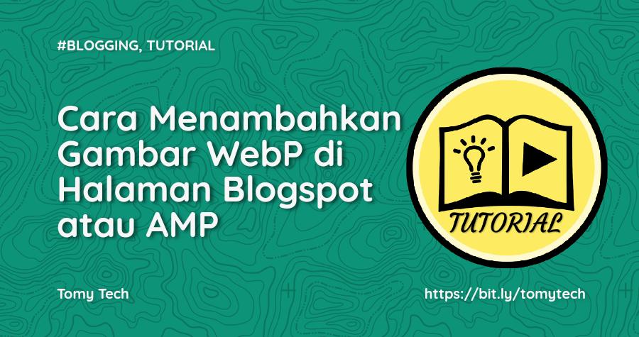 Cara Menambahkan WebP di Blogspot atau Halaman Valid AMP