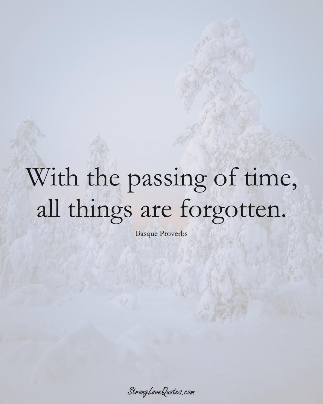 With the passing of time, all things are forgotten. (Basque Sayings);  #EuropeanSayings