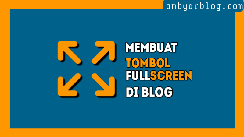 Cara Membuat Tombol Fullscreen di Blog dengan JavaScript