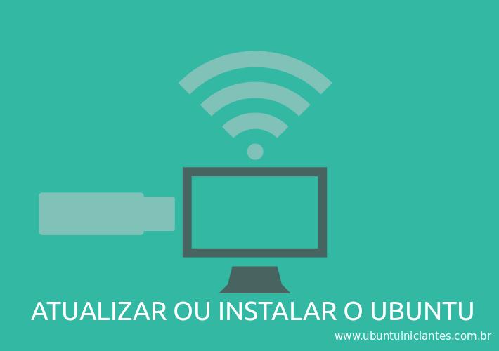 instalação ou atualizacao do ubuntu