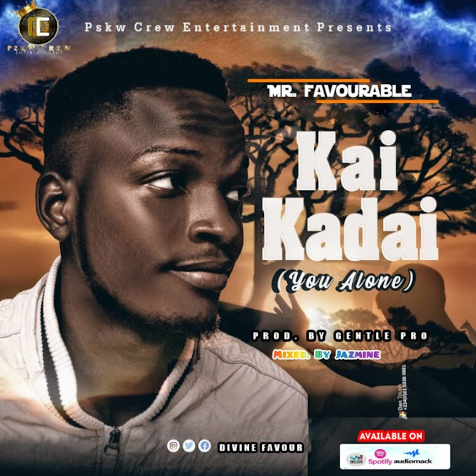 [Music] Mr Favourable – Kai Kadai (You Alone.mp3