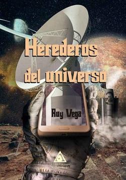 Portada de Herederos del universo, de Ruy Vega, en la que una mano enfundada en un traje espacial sujeta una antena de comunicación. Al fondo, el suelo de un planeta rocoso y, en el cielo, un planeta similar a Urano pero con un anillo.