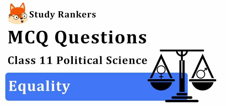 MCQ Questions for Class 11 Political Science: Ch 3 Equality
