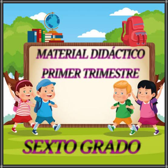 MATERIAL DIDÁCTICO -PRIMER TRIMESTRE-SEXTO GRADO