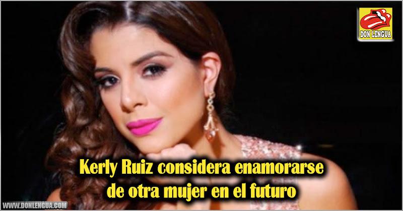 Kerly Ruiz considera enamorarse de otra mujer en el futuro