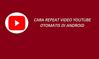 Cara Repeat Video Youtube Otomatis di Android
