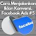 Belajar FB Ads Gratis Tanpa Harus Ikut Kursus #6