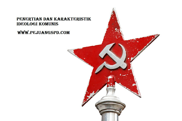 pengerian dan karakteristik ideologi komunis