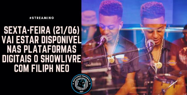 Sexta-feira (21/06) vai estar disponível nas plataformas digitais o ShowLivre com Filiph Neo