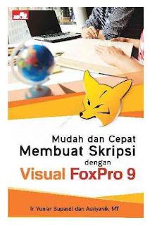 MUDAH DAN CEPAT MEMBUAT SKRIPSI DENGAN VISUAL FOXPRO 9