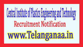 Central Institute of Plastics Engineering and Technology CIPET Recruitment Notification 2017