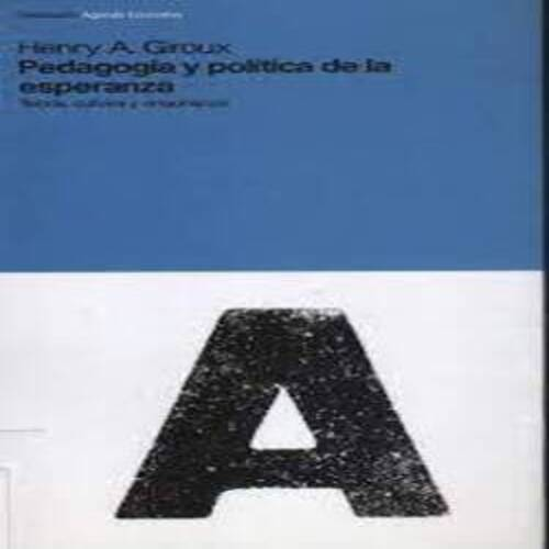 Henry A. Giroux - Pedagogía y política de la esperanza