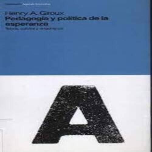 Pedagogía y política de la esperanza - Henry A. Giroux
