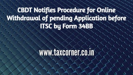 CBDT Notifies Procedure for Online Withdrawal of pending Application before ITSC by Form 34BB