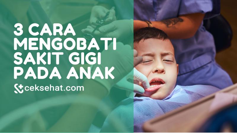 3-cara-mengobati-sakit-gigi-pada-anak