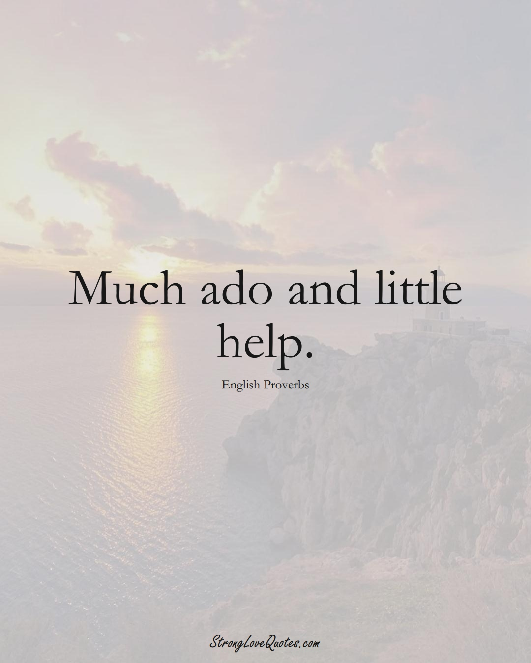 Much ado and little help. (English Sayings);  #EuropeanSayings