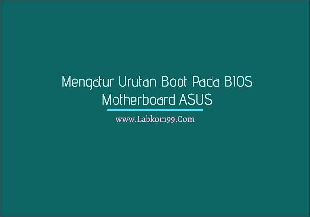 Mengatur Urutan Boot Pada BIOS Motherboard ASUS