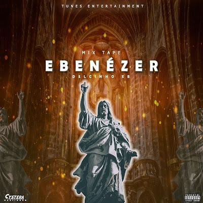 Delcinho XB - Ebenézer (Mixtape Completa 2021)