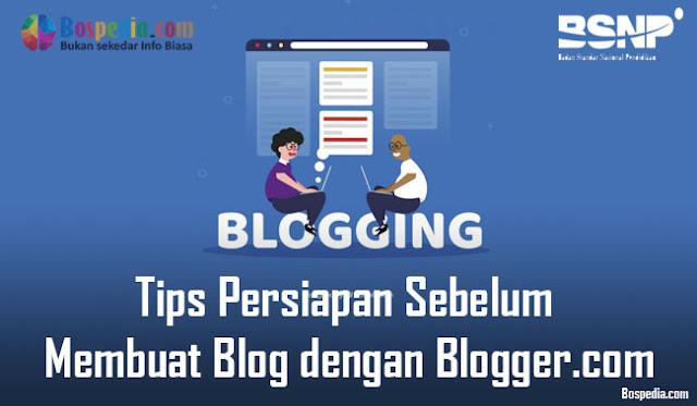 Tips Persiapan Sebelum Membuat Blog dengan Blogger Tips Persiapan Sebelum Membuat Blog dengan Blogger.com