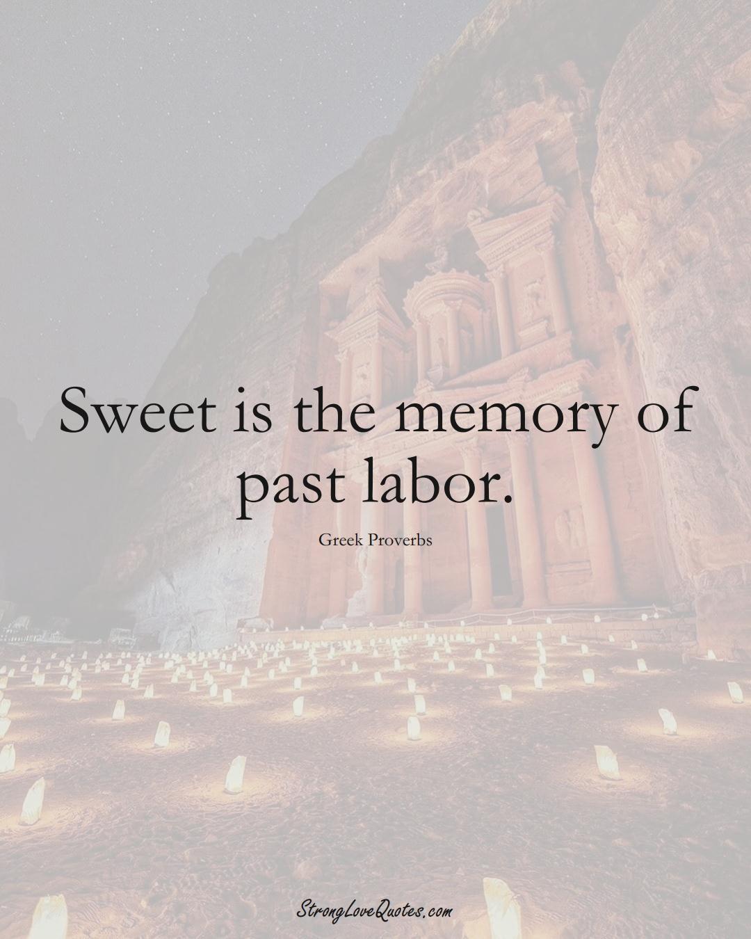 Sweet is the memory of past labor. (Greek Sayings);  #EuropeanSayings
