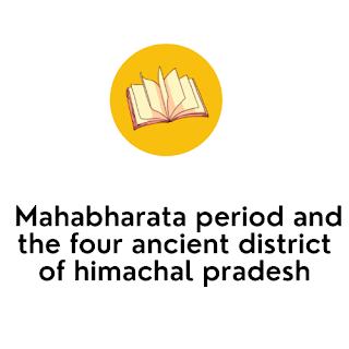 Mahabharata period and the four ancient district of himachal pradesh In English