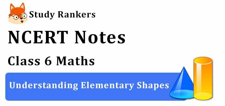 Chapter 5 Understanding Elementary Shapes Class 6 Notes Maths