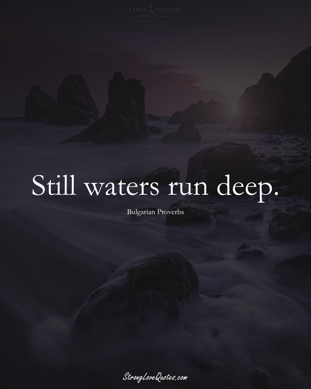 Still waters run deep. (Bulgarian Sayings);  #EuropeanSayings