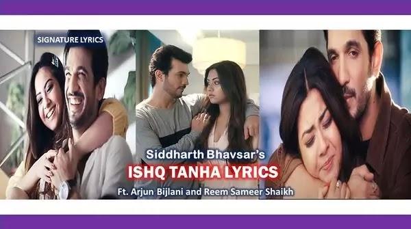ISHQ TANHA Lyrics - Siddharth Bhavsar Ft Arjun Bijlani & Reem S