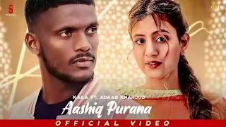 Checkout Kaka and Adaab Kharoud new punjabi song Aashiq Purana & its lyrics
